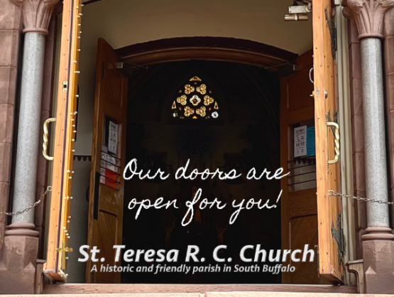 Our doors are open for you! St. Teresa R. C. Church. A historic and friendly parish in South Buffalo.